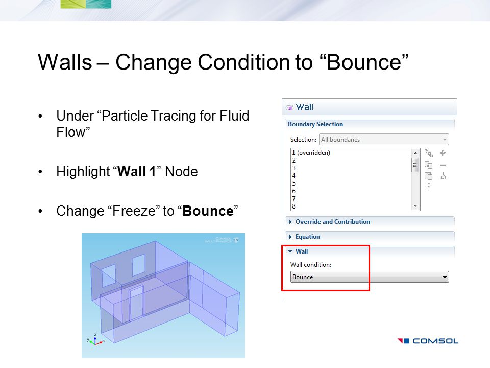 "Walls – Change Condition to ""Bounce"" Under ""Particle Tracing for Fluid Flow"" Highlight ""Wall 1"" Node Change ""Freeze"" to ""Bounce"""