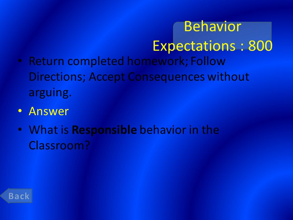 Behavior Expectations : 800 Return completed homework; Follow Directions; Accept Consequences without arguing.