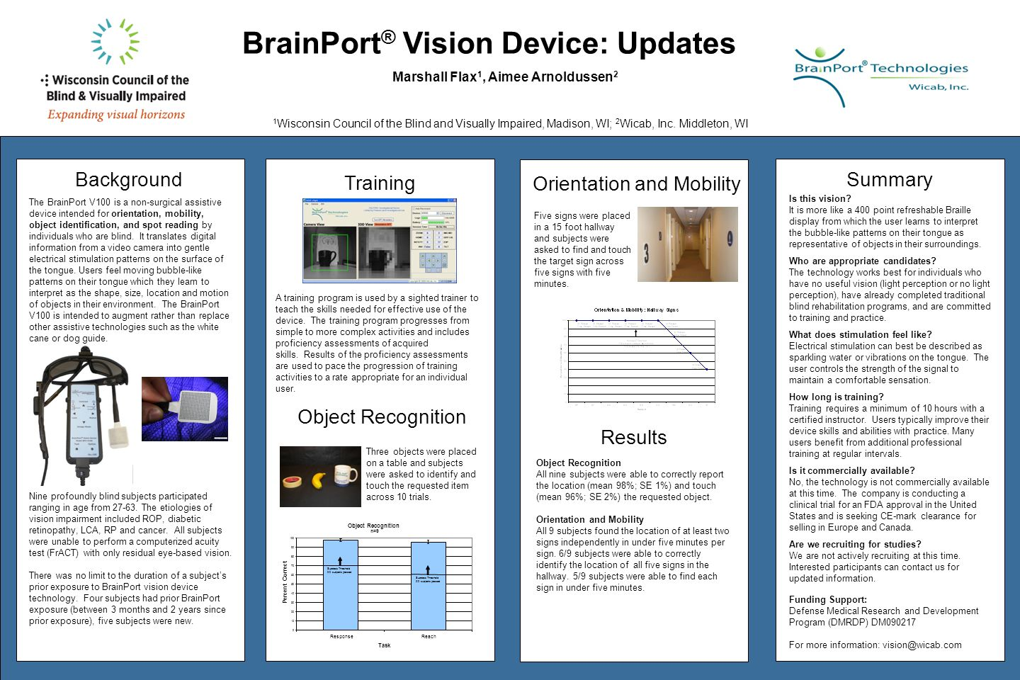 BrainPort ® Vision Device: Updates Marshall Flax 1, Aimee Arnoldussen 2 1 Wisconsin Council of the Blind and Visually Impaired, Madison, WI; 2 Wicab,