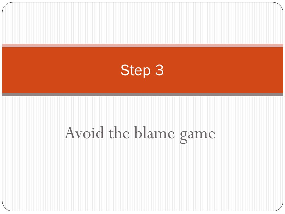 Avoid the blame game Step 3