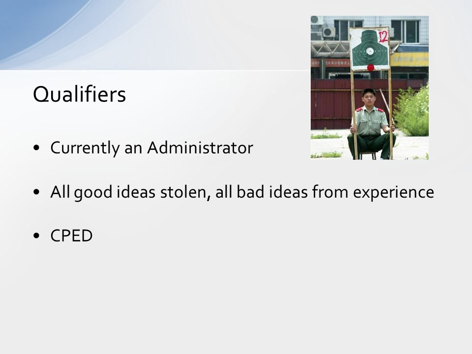 Currently an Administrator All good ideas stolen, all bad ideas from experience CPED Qualifiers