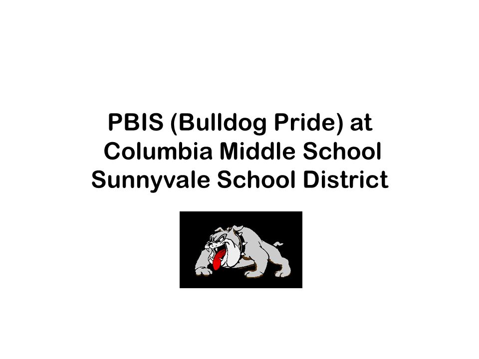 PBIS (Bulldog Pride) at Columbia Middle School Sunnyvale School District