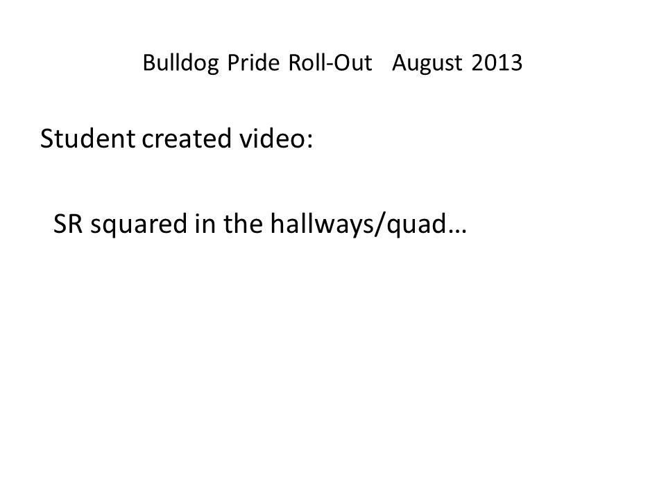 Bulldog Pride Roll-Out August 2013 Student created video: SR squared in the hallways/quad…