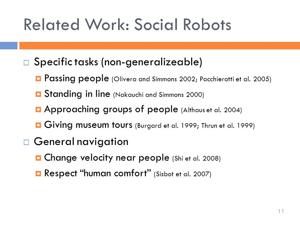  Specific tasks (non-generalizeable)  Passing people (Olivera and Simmons 2002; Pacchierotti et al.