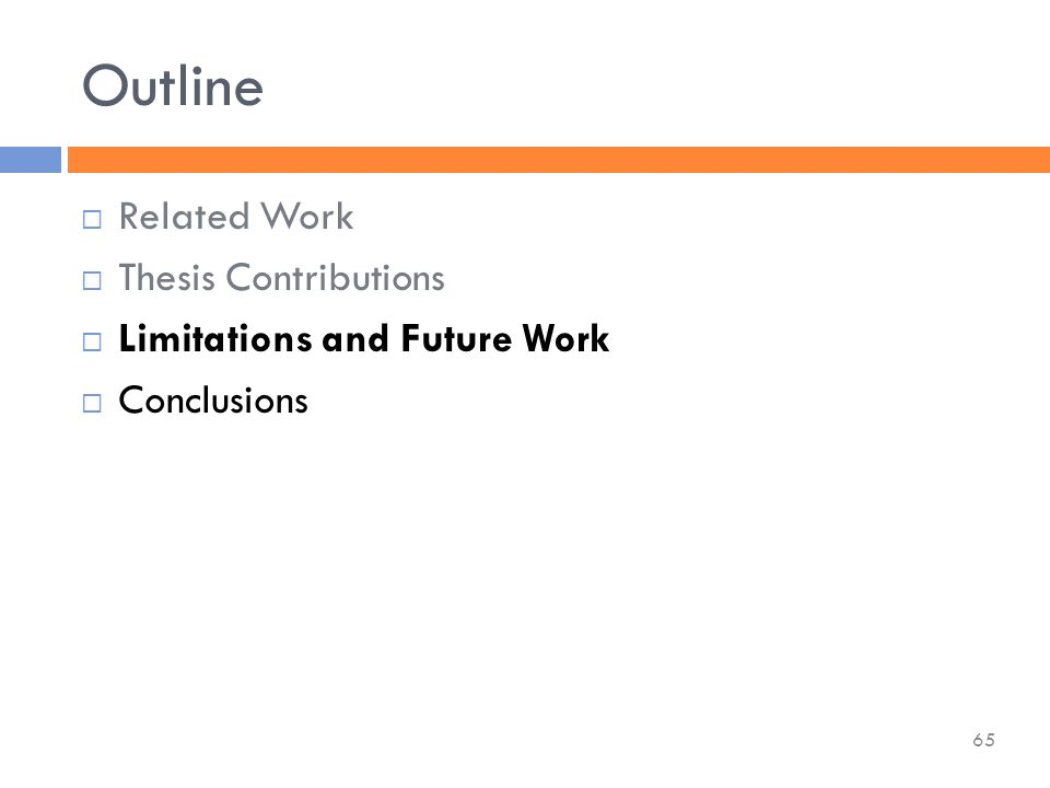  Related Work  Thesis Contributions  Limitations and Future Work  Conclusions Outline 65