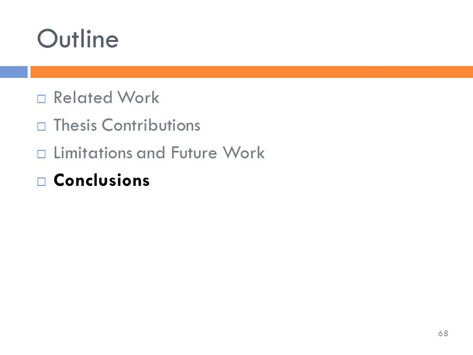 Related Work  Thesis Contributions  Limitations and Future Work  Conclusions Outline 68