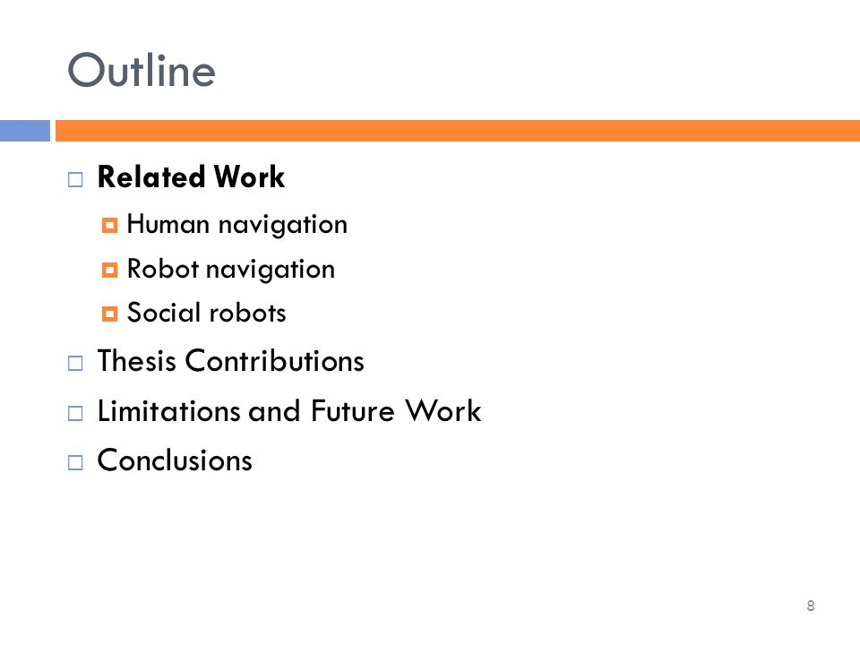  Related Work  Human navigation  Robot navigation  Social robots  Thesis Contributions  Limitations and Future Work  Conclusions Outline 8