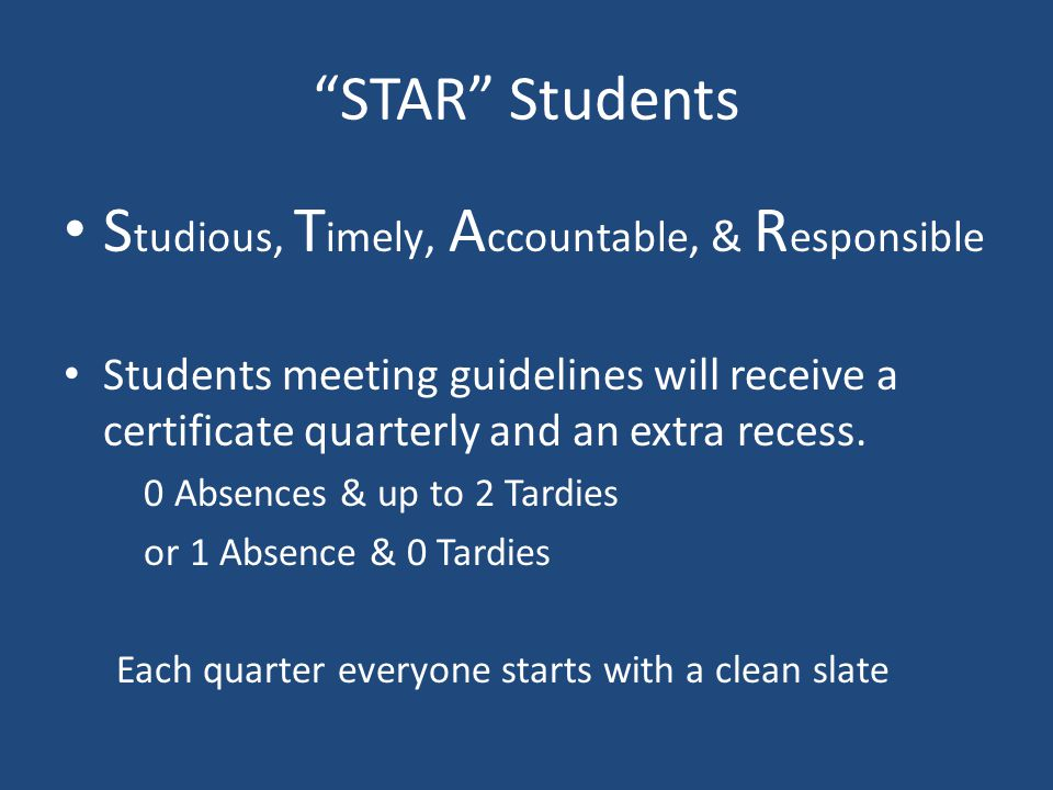 """""""STAR"""" Students S tudious, T imely, A ccountable, & R esponsible Students meeting guidelines will receive a certificate quarterly and an extra recess."""