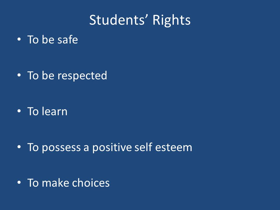 Students' Rights To be safe To be respected To learn To possess a positive self esteem To make choices