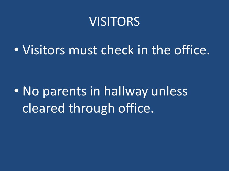 VISITORS Visitors must check in the office. No parents in hallway unless cleared through office.