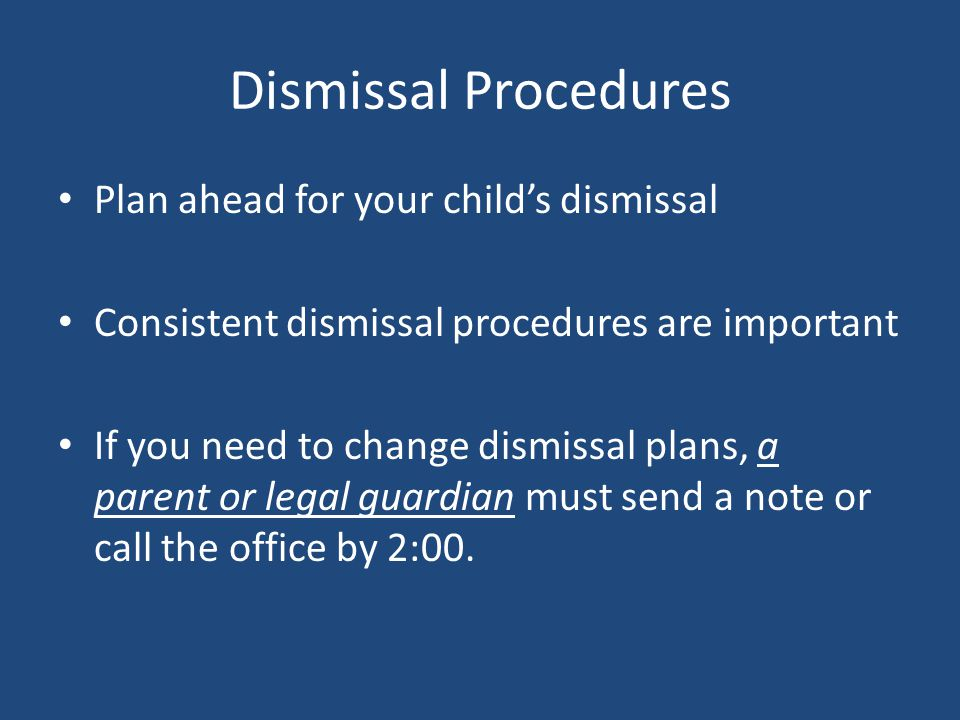 Dismissal Procedures Plan ahead for your child's dismissal Consistent dismissal procedures are important If you need to change dismissal plans, a pare