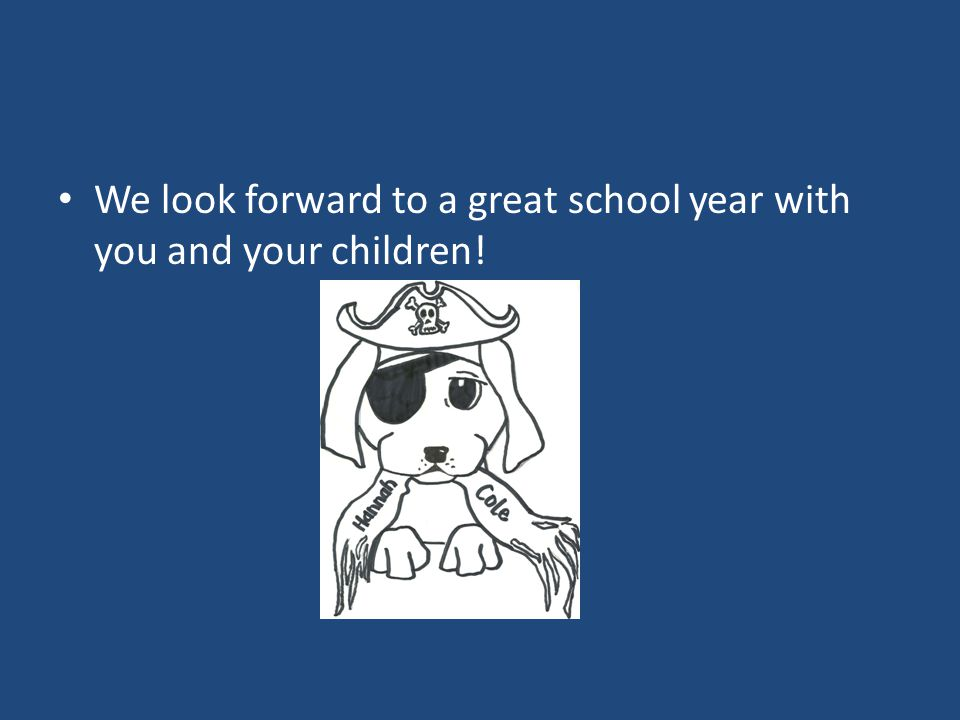 We look forward to a great school year with you and your children!