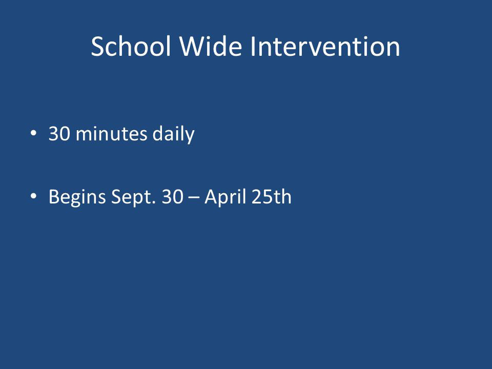 School Wide Intervention 30 minutes daily Begins Sept. 30 – April 25th