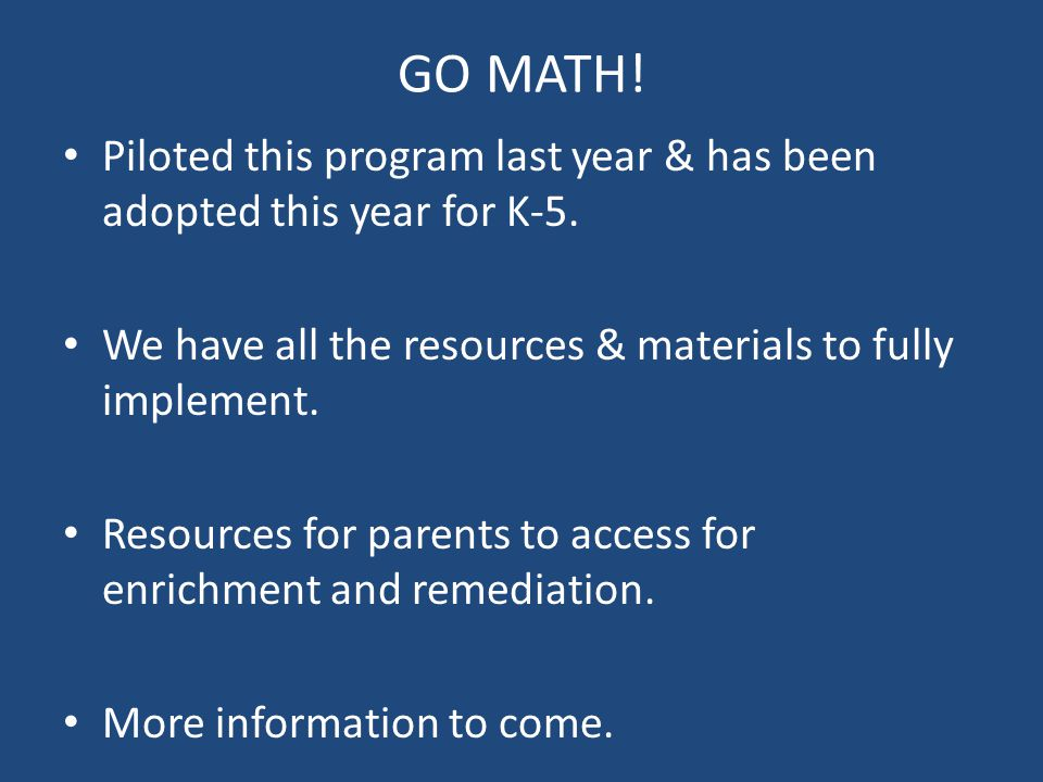 GO MATH! Piloted this program last year & has been adopted this year for K-5. We have all the resources & materials to fully implement. Resources for
