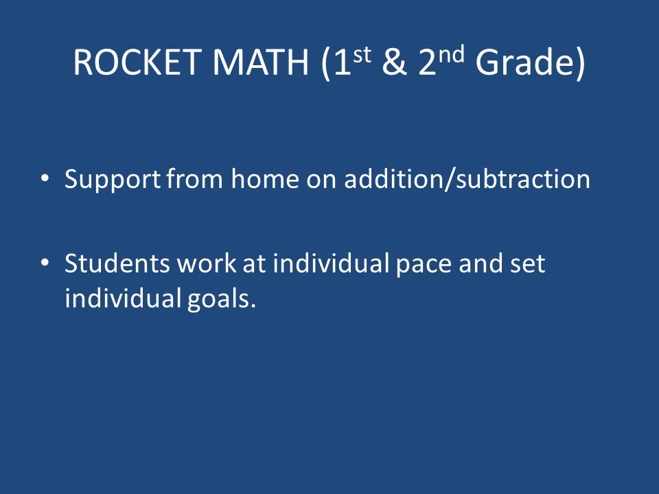 ROCKET MATH (1 st & 2 nd Grade) Support from home on addition/subtraction Students work at individual pace and set individual goals.