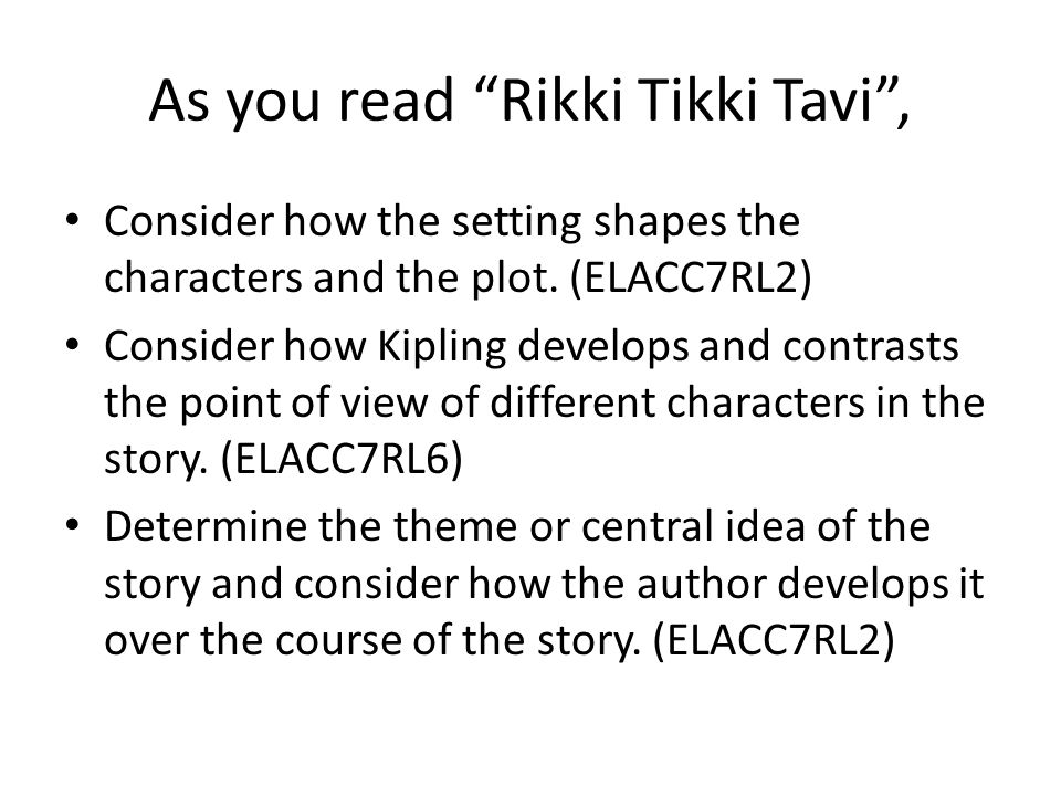 As you read Rikki Tikki Tavi , Consider how the setting shapes the characters and the plot.