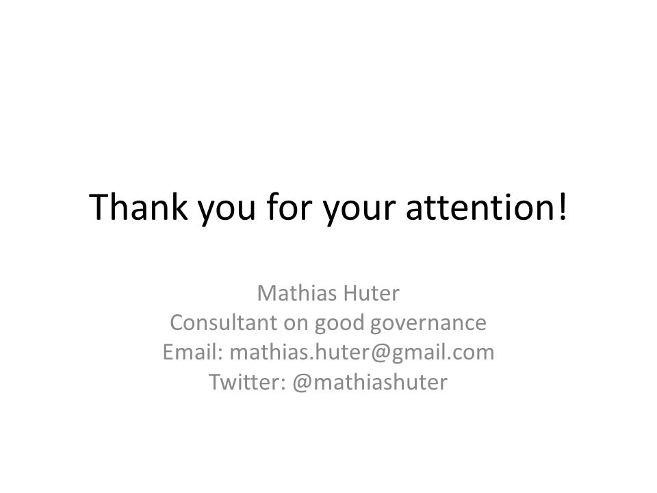 Thank you for your attention! Mathias Huter Consultant on good governance Email: mathias.huter@gmail.com Twitter: @mathiashuter