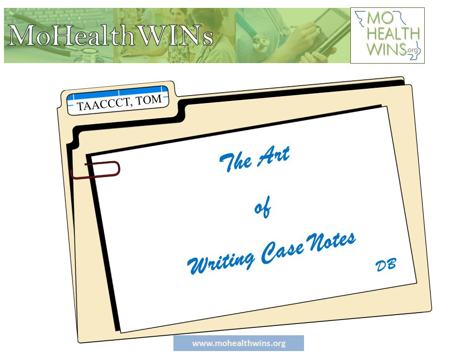 www.mohealthwins.org WARNING Possible Liability Issue ◦ Recording a to do item in the case file and not following through.