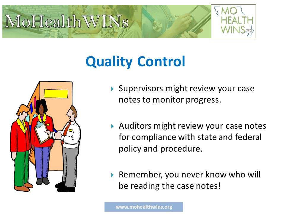 www.mohealthwins.org Quality Control  Supervisors might review your case notes to monitor progress.