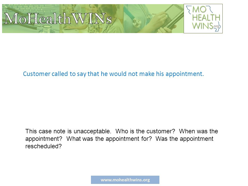 www.mohealthwins.org Customer called to say that he would not make his appointment.