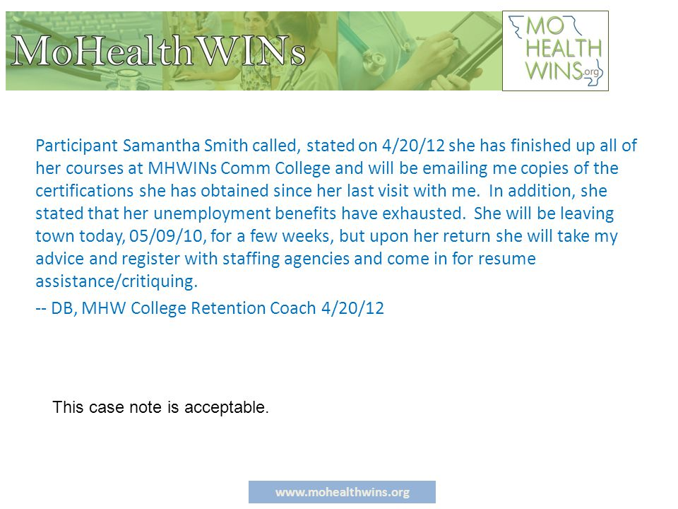 www.mohealthwins.org Participant Samantha Smith called, stated on 4/20/12 she has finished up all of her courses at MHWINs Comm College and will be emailing me copies of the certifications she has obtained since her last visit with me.