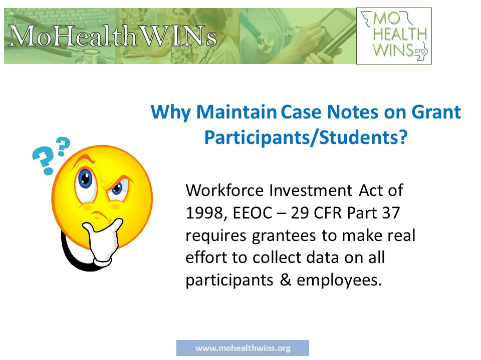 www.mohealthwins.org PURPOSE OF CASE NOTES Case Notes record important details about services provided to the customers.