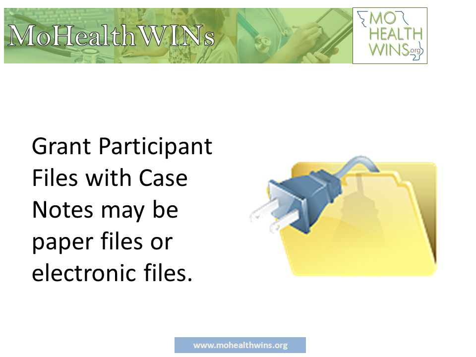www.mohealthwins.org Grant Participant Files with Case Notes may be paper files or electronic files.