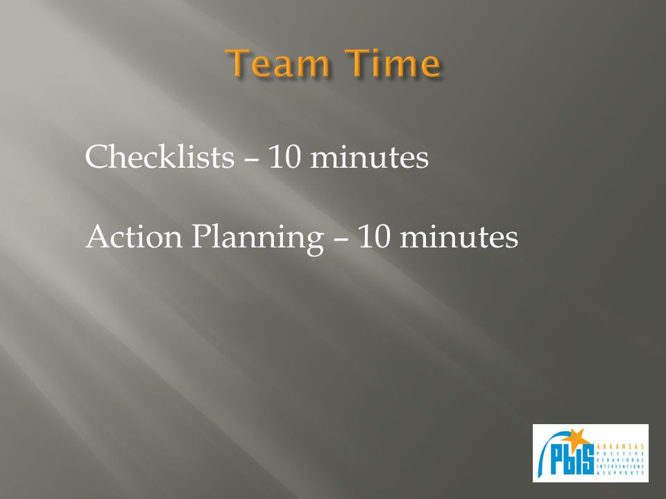 Checklists – 10 minutes Action Planning – 10 minutes