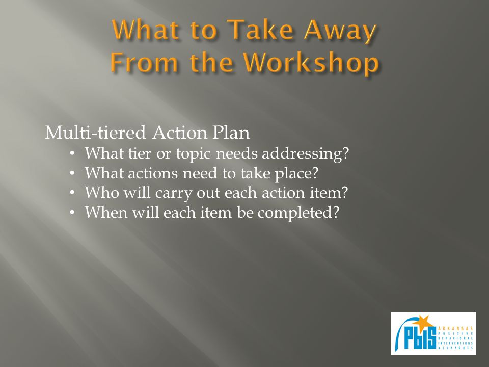 Multi-tiered Action Plan What tier or topic needs addressing.