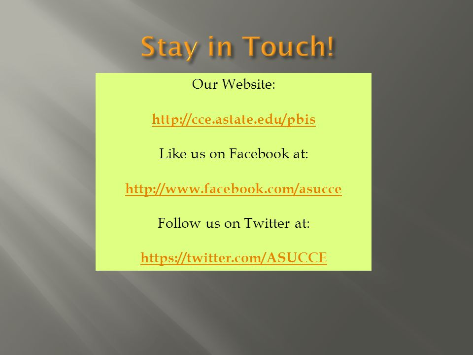 Our Website: http://cce.astate.edu/pbis Like us on Facebook at: http://www.facebook.com/asucce Follow us on Twitter at: https://twitter.com/ASUCCE