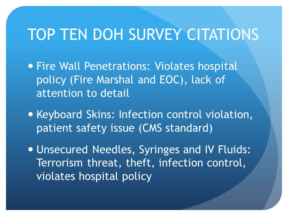 TOP TEN DOH SURVEY CITATIONS Fire Wall Penetrations: Violates hospital policy (Fire Marshal and EOC), lack of attention to detail Keyboard Skins: Infe