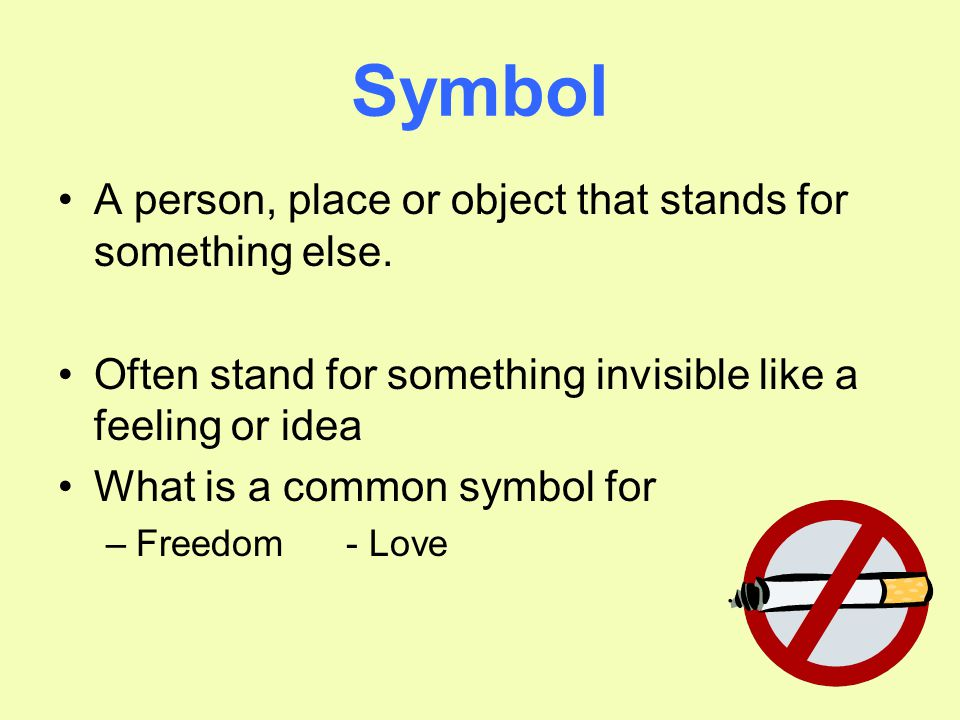 Symbol A person, place or object that stands for something else.