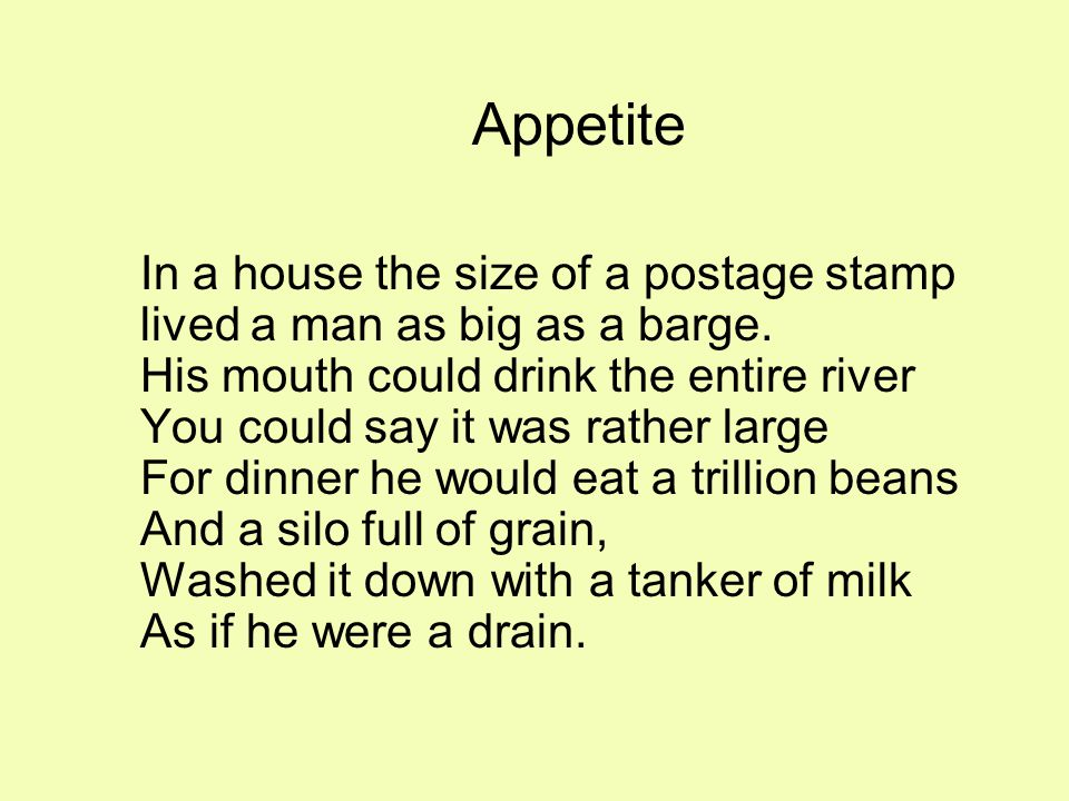 Appetite In a house the size of a postage stamp lived a man as big as a barge.