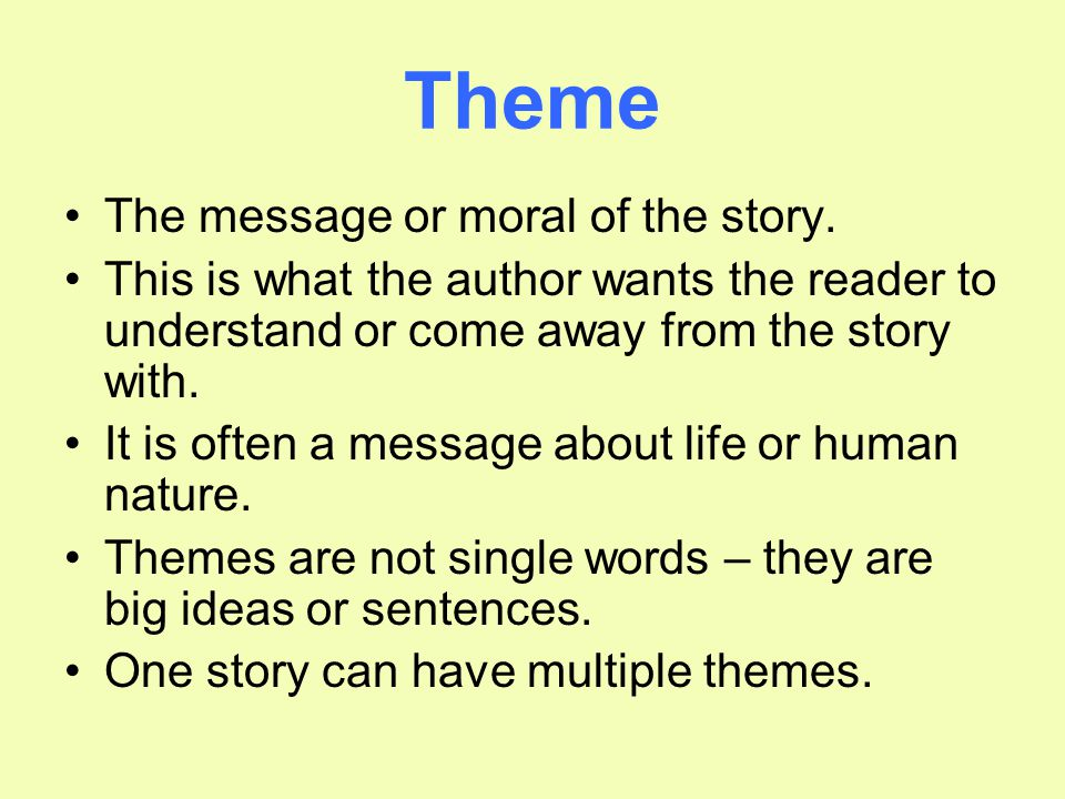 Theme The message or moral of the story.
