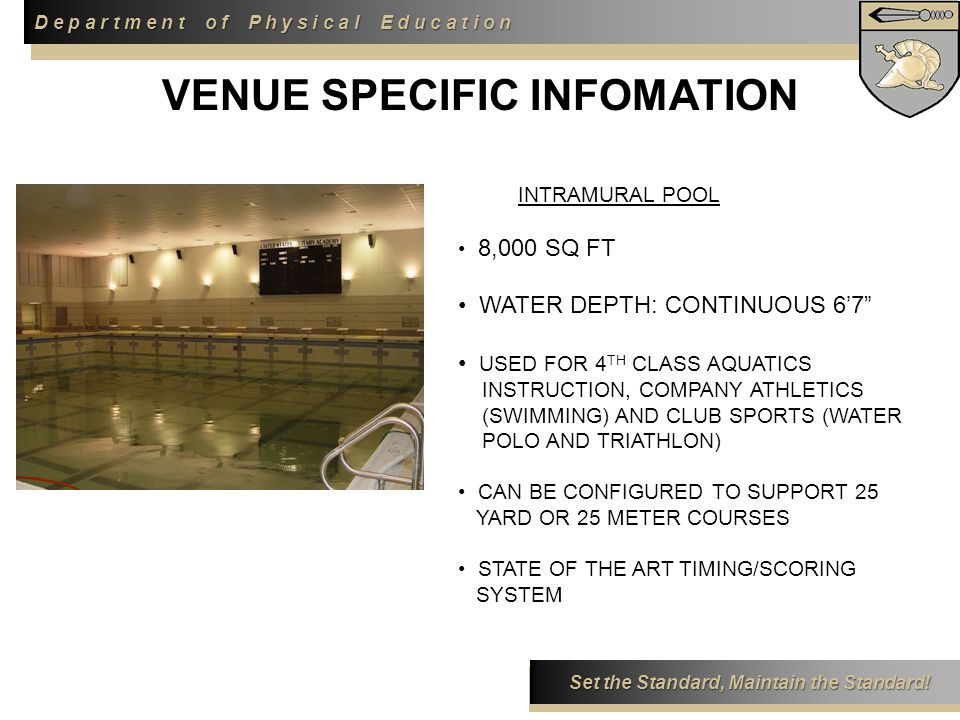 D e p a r t m e n t o f P h y s i c a l E d u c a t i o n Set the Standard, Maintain the Standard! INTRAMURAL POOL 8,000 SQ FT WATER DEPTH: CONTINUOUS