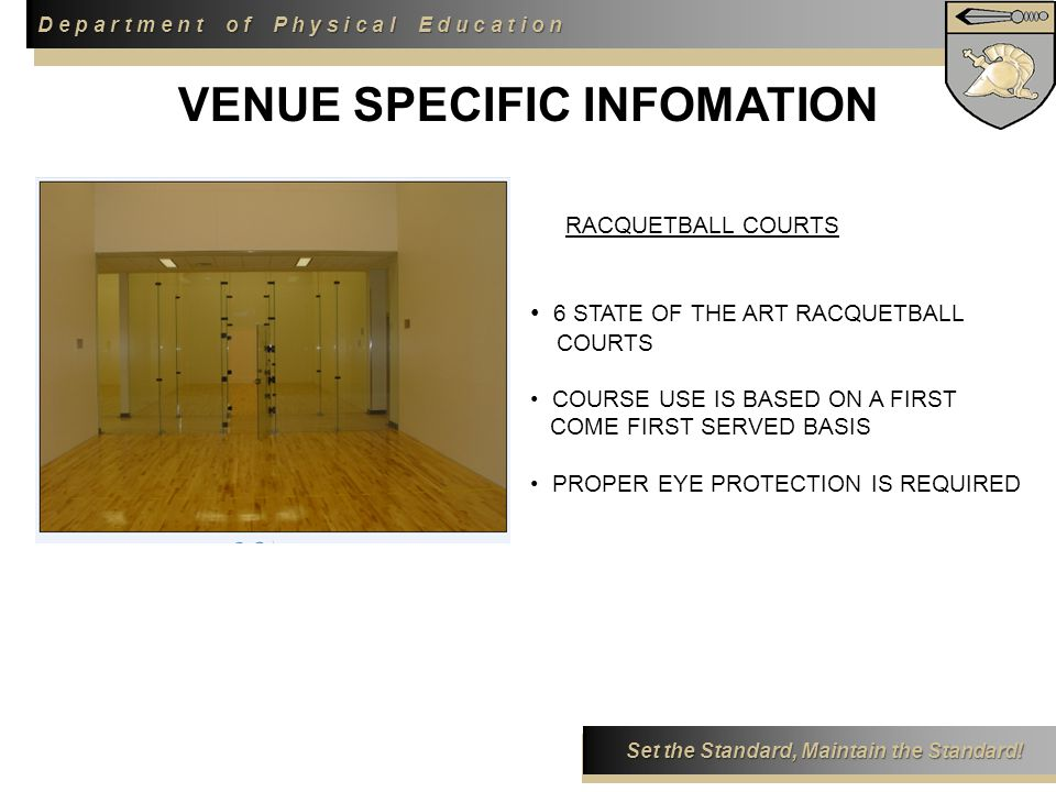 D e p a r t m e n t o f P h y s i c a l E d u c a t i o n Set the Standard, Maintain the Standard! RACQUETBALL COURTS 6 STATE OF THE ART RACQUETBALL C