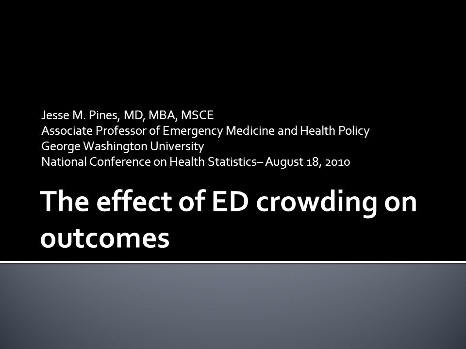 The problem of ED crowding  ED crowding is a periodic supply- demand mismatch  Effects  Lower satisfaction  Delays  Errors &Complications  Mortality