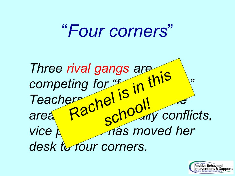Four corners Three rival gangs are competing for four corners. Teachers actively avoid the area.