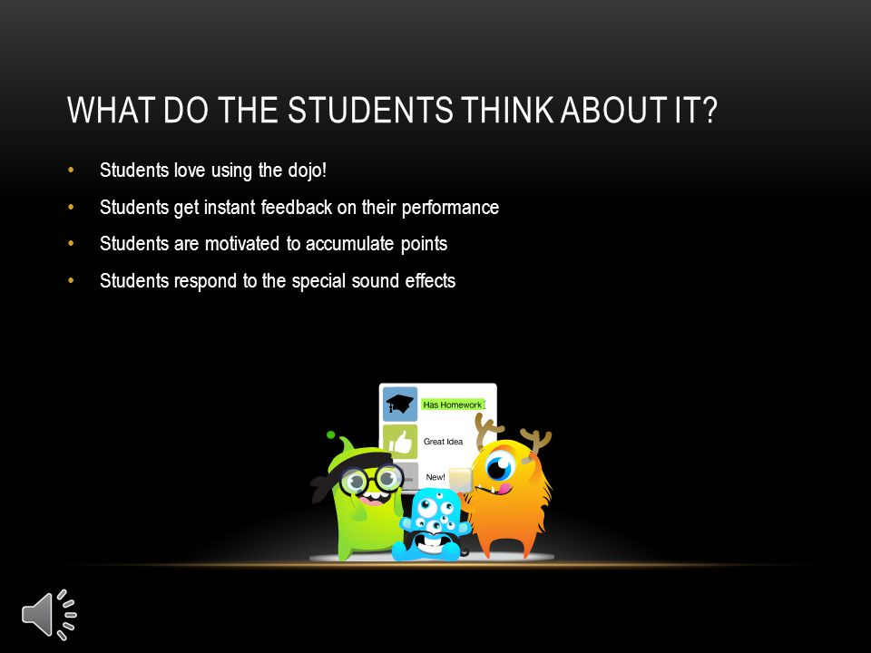 WHAT DO THE STUDENTS THINK ABOUT IT.Students love using the dojo.