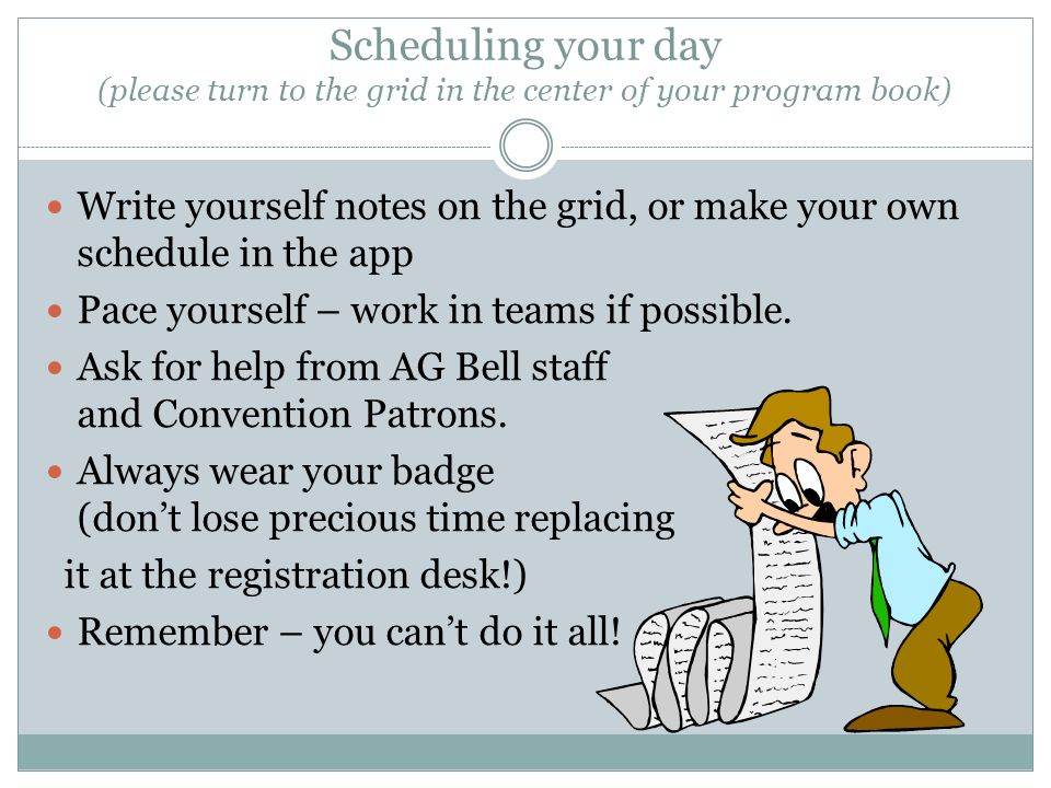 Scheduling your day (please turn to the grid in the center of your program book) Write yourself notes on the grid, or make your own schedule in the ap