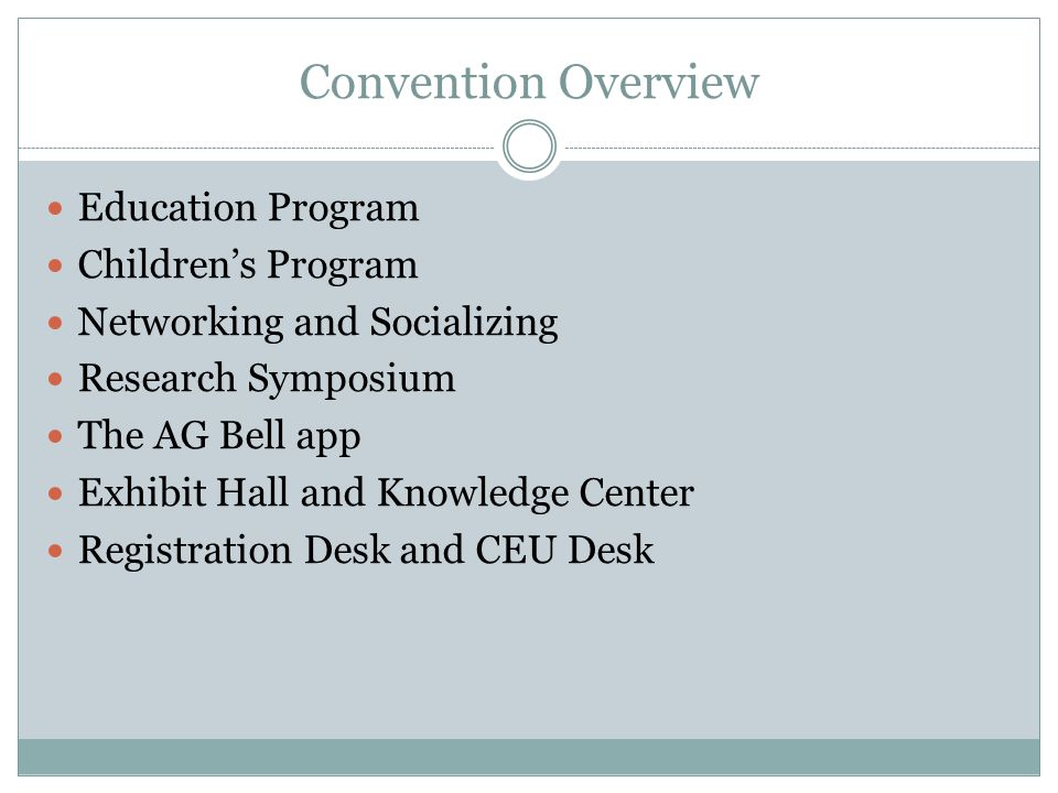 Convention Overview Education Program Children's Program Networking and Socializing Research Symposium The AG Bell app Exhibit Hall and Knowledge Cent