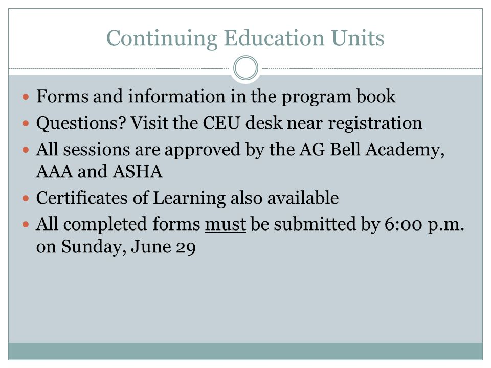 Continuing Education Units Forms and information in the program book Questions? Visit the CEU desk near registration All sessions are approved by the