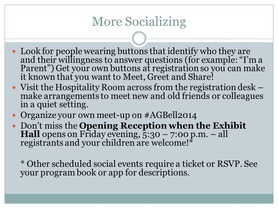 Social Events Bring the Kids (family friendly)Not for the kids Opening Reception in the Exhibit Hall (Friday night) Happy Hour (Saturday evening) Breakfast With Friends (Sunday morning) Dena Goldstein Mixer (Friday afternoon - for teens and adults) LOFT Reunion Lunch (Saturday afternoon) Club Volta (Saturday night)