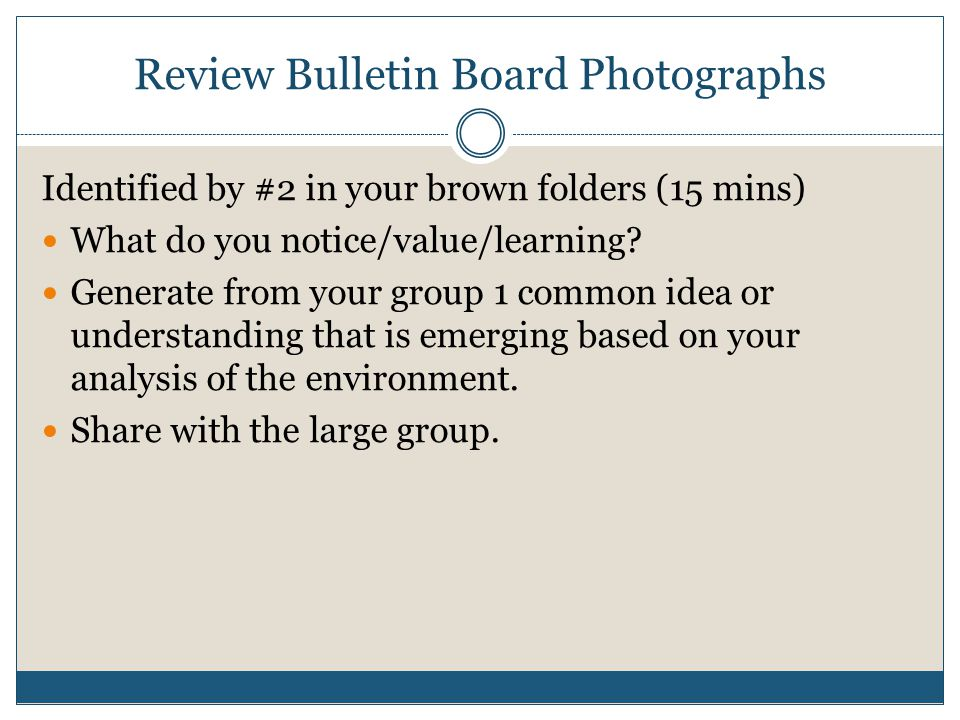 Review Classroom Photographs Identified by #3 in your brown folders (35 mins) What do you notice/value/learning.