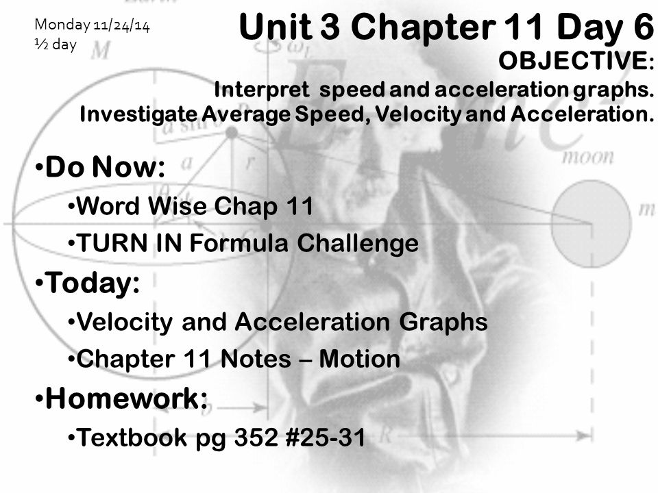 Unit 3 Chapter 11 Day 6 OBJECTIVE : Interpret speed and acceleration graphs. Investigate Average Speed, Velocity and Acceleration. Do Now: Word Wise C