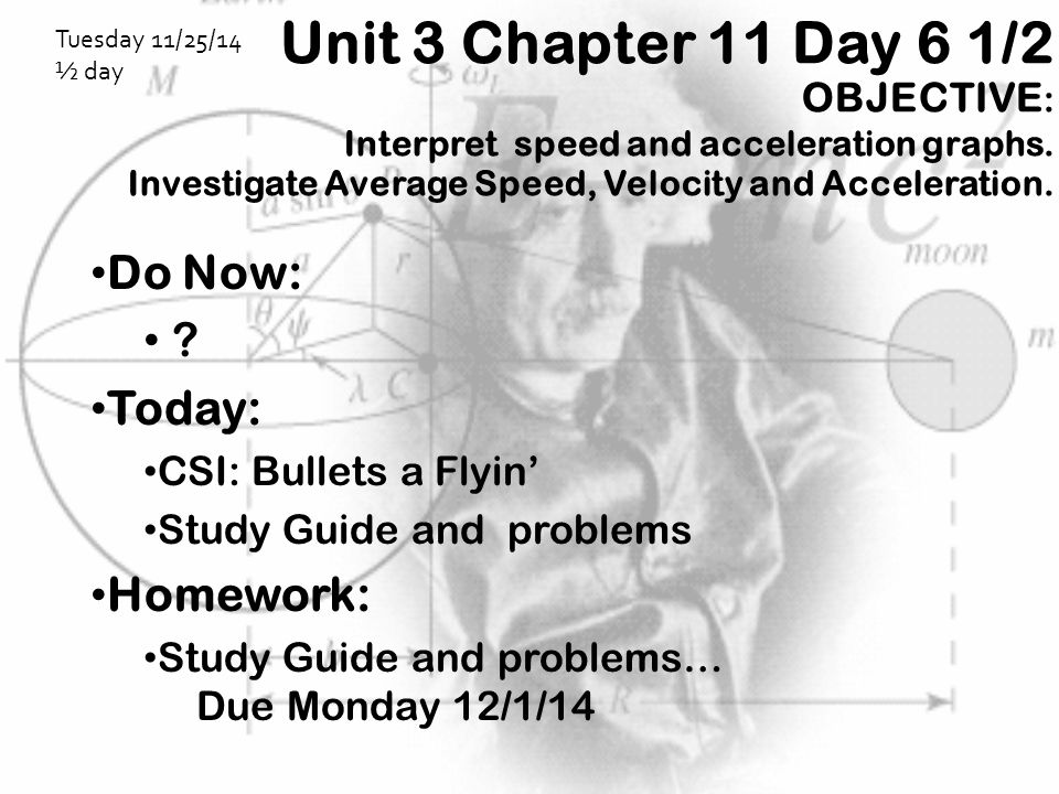 Unit 3 Chapter 11 Day 6 1/2 OBJECTIVE : Interpret speed and acceleration graphs. Investigate Average Speed, Velocity and Acceleration. Do Now: ? Today