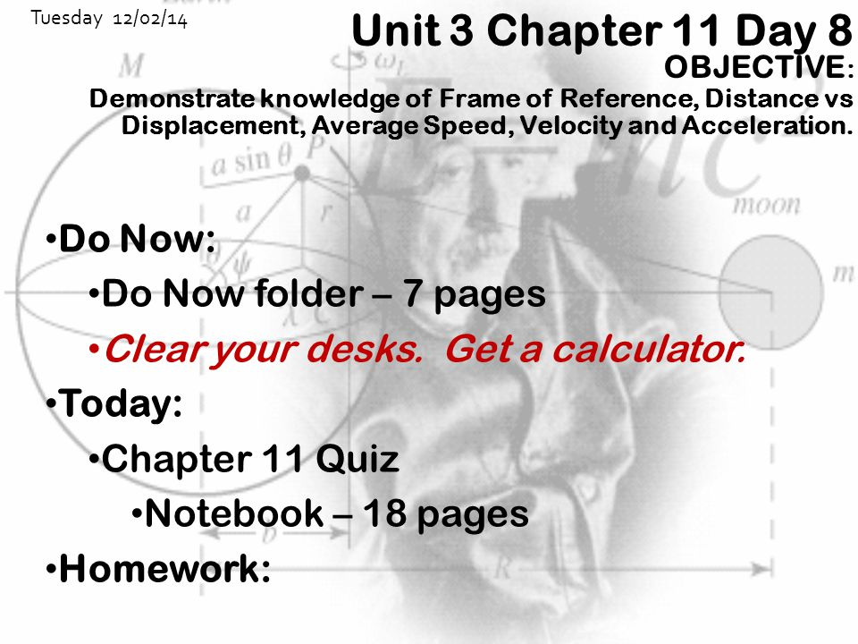 Unit 3 Chapter 11 Day 8 OBJECTIVE : Demonstrate knowledge of Frame of Reference, Distance vs Displacement, Average Speed, Velocity and Acceleration. D