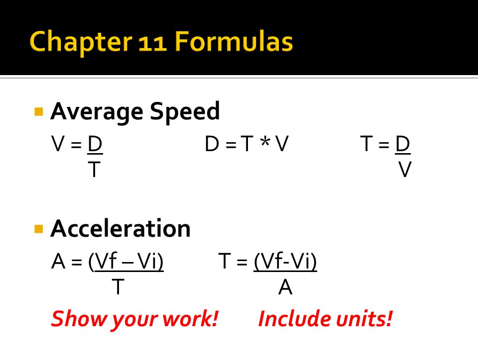  Average Speed V = D D = T * V T = D T V  Acceleration A = (Vf – Vi)T = (Vf-Vi) T A Show your work! Include units!