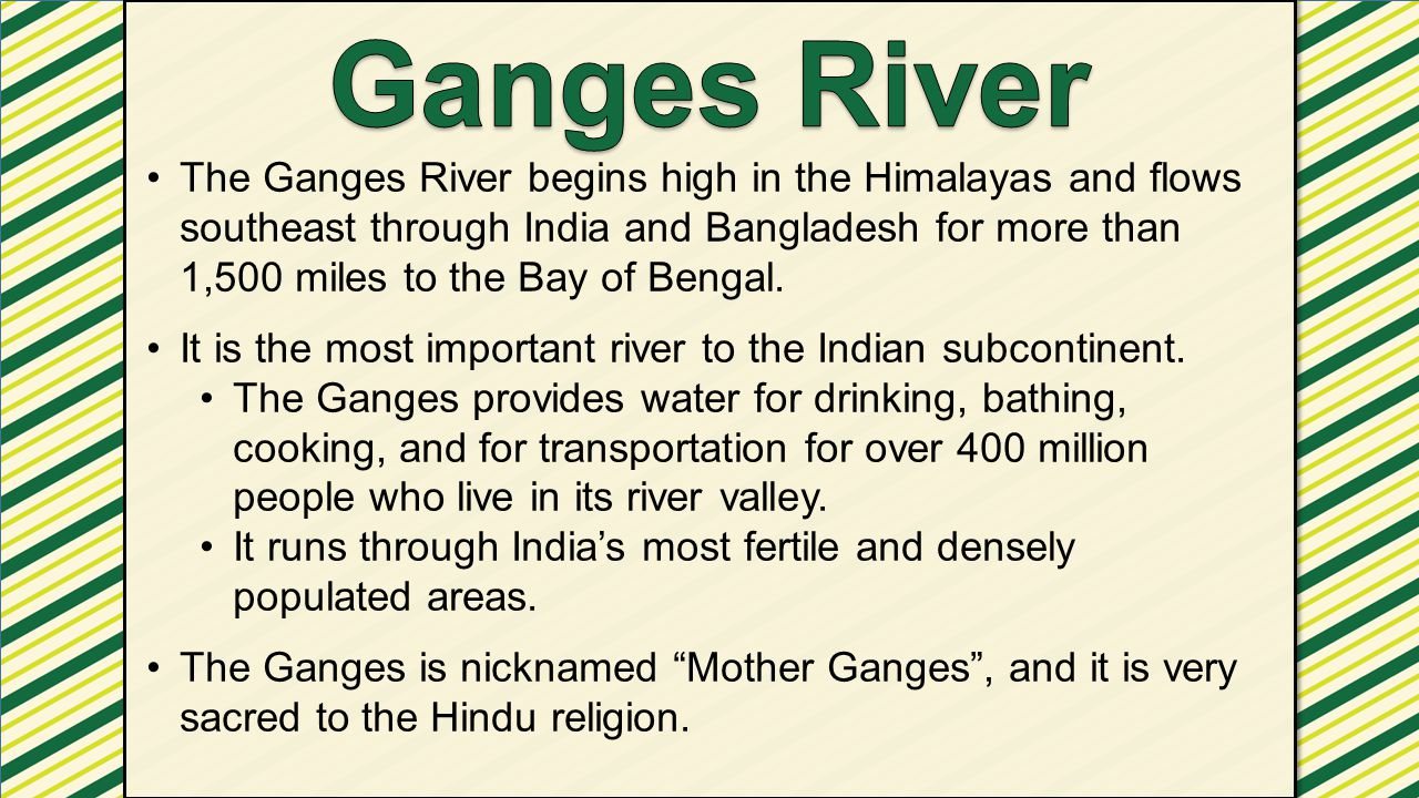 The Ganges River begins high in the Himalayas and flows southeast through India and Bangladesh for more than 1,500 miles to the Bay of Bengal. It is t