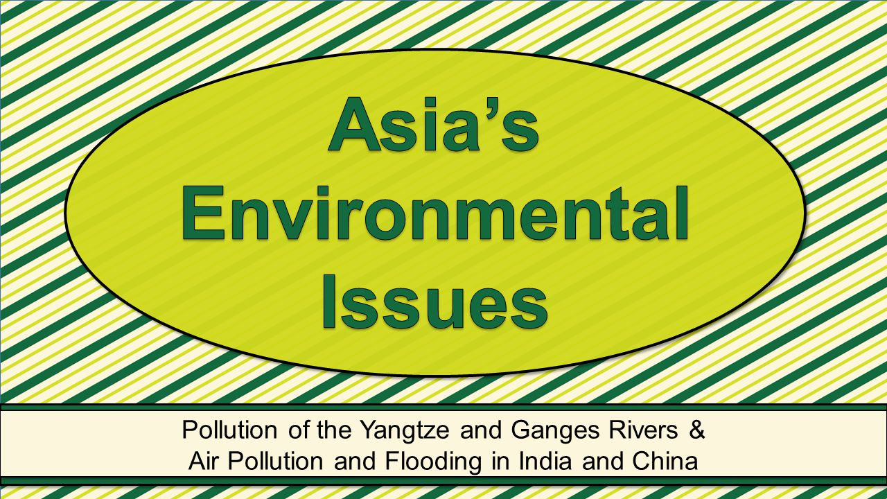 Pollution of the Yangtze and Ganges Rivers & Air Pollution and Flooding in India and China Pollution of the Yangtze and Ganges Rivers & Air Pollution